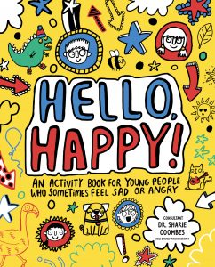 Hello, Happy! An Activity Book for Young People Who Sometimes Feel Sad or Angry