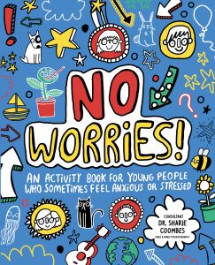 No Worries! An Activity Book for Young People Who Sometimes Feel Anxious or Stressed