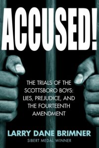 Accused!: The Trials of the Scottsboro Boys: Lies, Prejudice, and the Fourth Amendment