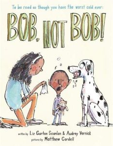 Bob, Not Bob!: To Be Read as Though You Have the Worst Cold Ever