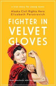Fighter in Velvet Gloves : Alaska Civil Rights Hero Elizabeth Peratrovich