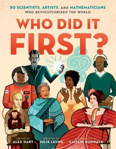 Who Did It First?: 50 Scientists, Artists, and Mathematicians Who Revolutionized the World