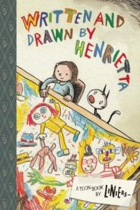 Written and Drawn by Henrietta: A TOON Book