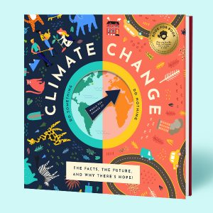 Climate Change, The Choice is Ours: The Facts, Our Future, and Why There's Hope