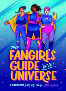The Fangirl's Guide to the Universe: A Handbook for Geek Girls