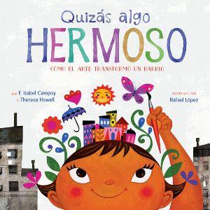 Quizás algo hermoso (Maybe Something Beautiful Spanish edition): Cómo el arte transformó un barrio