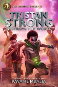 Tristan Strong Destroys The World: A Tristan Strong Novel, Book 2