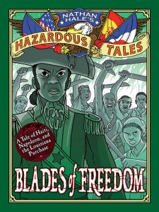 Blades of Freedom: A Tale of Haiti, Napoleon, and the Louisiana Purchase