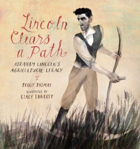 Lincoln Clears a Path: Abraham Lincoln's Agricultural Legacy