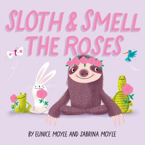 Sloth & Smell the Roses (A Hello!Lucky Book)