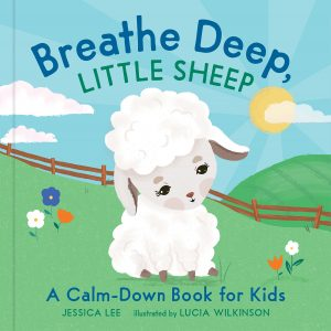 Breathe Deep, Little Sheep: A Calm-Down Book For Kids