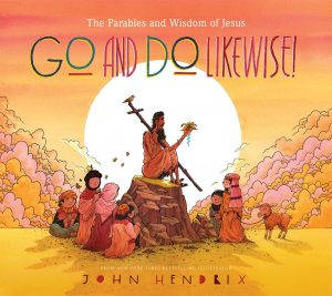Go and Do Likewise: The Parables and Wisdom of Jesus