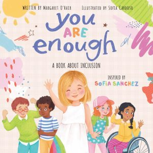 You Are Enough: A Book About Inclusion Inspired by Model & Disability Advocate Sofia Sanchez