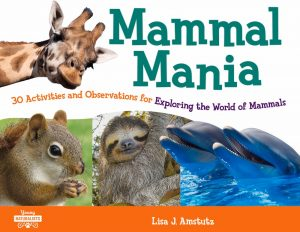 Mammal Mania: 30 Activities and Observations for Exploring the World of Mammals