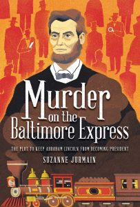 Murder on the Baltimore Express: The Plot to Keep Abraham Lincoln from Becoming President