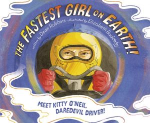 The Fastest Girl on Earth!: Meet Kitty O'Neil, Daredevil Driver!