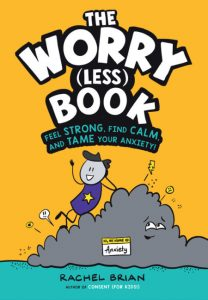 The Worry (Less) Book: Feel Strong, Find Calm, and Tame Your Anxiety!