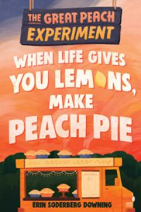When Life Gives You Lemons, Make Peach Pie (The Great Peach Experiment #1)