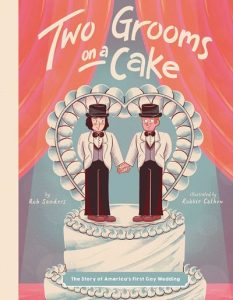 Two Grooms on a Cake: The Story of America's First Gay Wedding